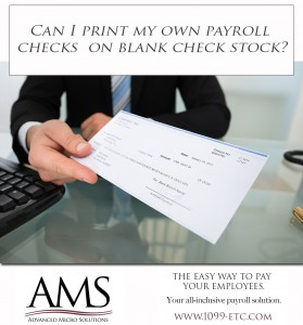 Can I print my own payroll checks on blank check stock?